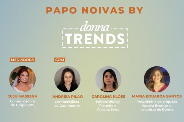 Vai casar? Tem Papo Noivas by Donna Trends em Caxias do Sul na próxima terça /